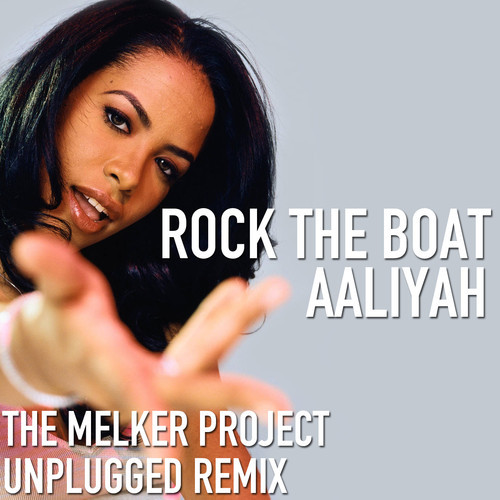 Aaliyah - Rock The Boat (The Melker Project Unplugged Remix)