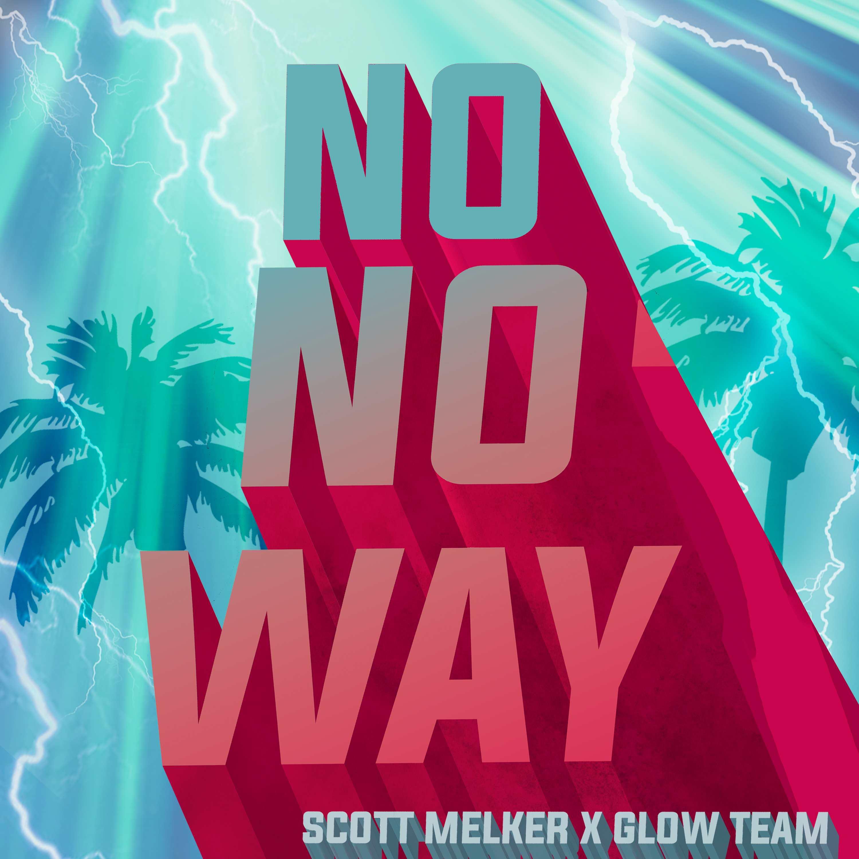 NO NO WAY Scott Melker Glow Team